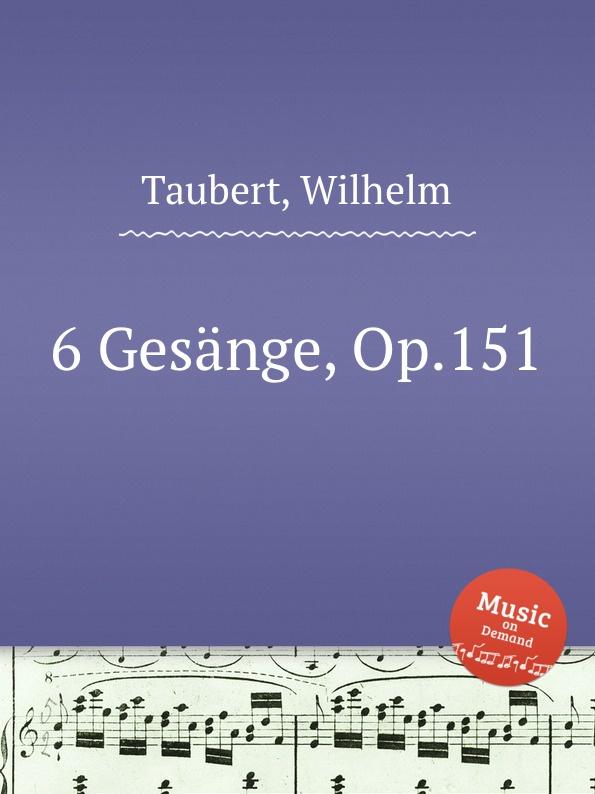 W. Taubert 6 Gesange, Op.151 w taubert 6 gesange op 151