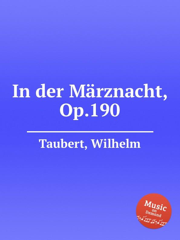 W. Taubert In der Marznacht, Op.190 w taubert 6 gesange op 151