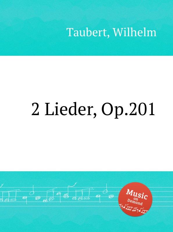 W. Taubert 2 Lieder, Op.201 w taubert capriccio no 2 op 66