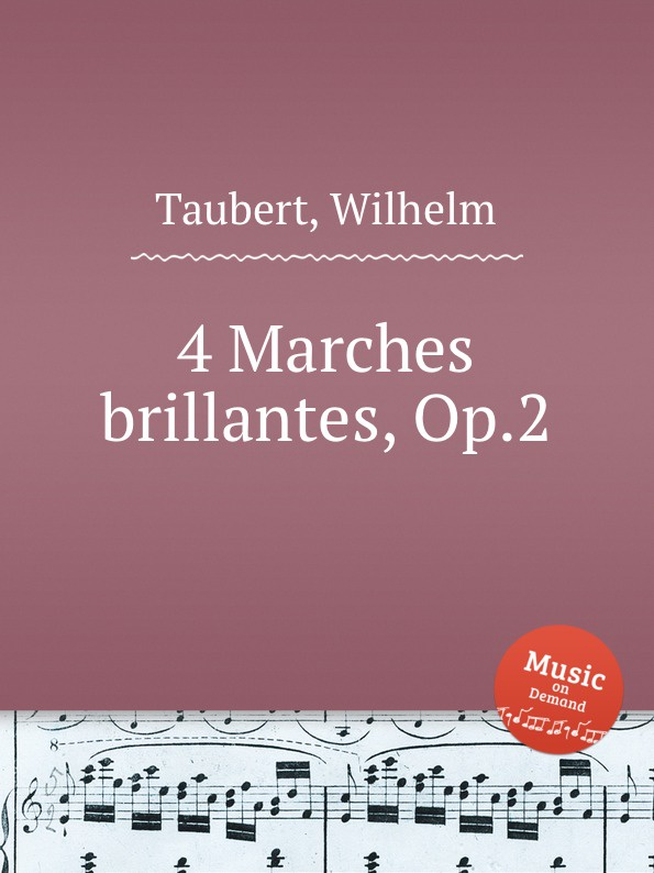 W. Taubert 4 Marches brillantes, Op.2 w taubert capriccio no 2 op 66