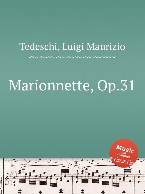 L.M. Tedeschi Marionnette, Op.31