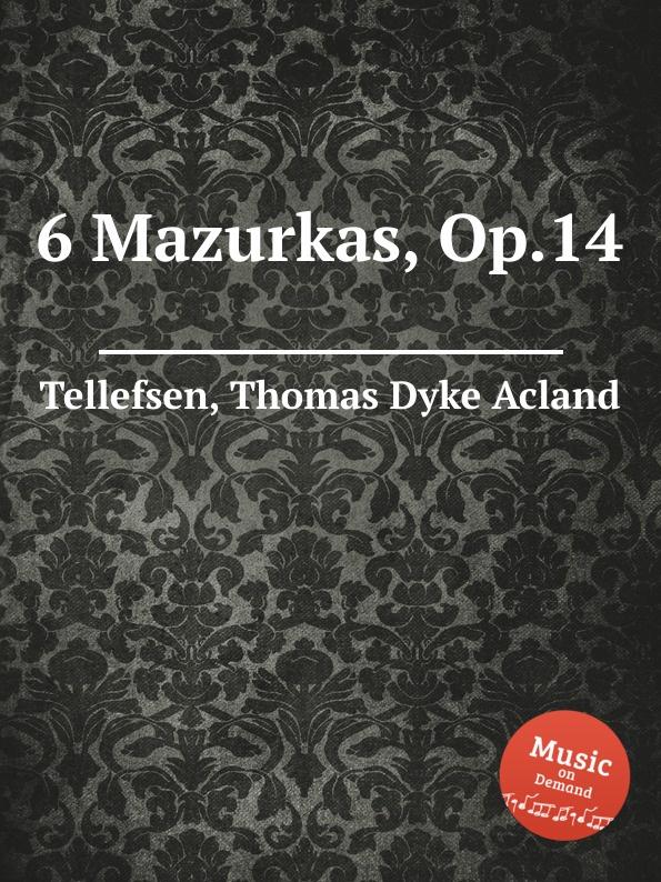 T.D.A. Tellefsen 6 Mazurkas, Op.14 ф шопен мазурки op 68 mazurkas op 68