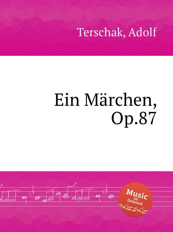A. Terschak Ein Marchen, Op.87 a terschak konzertstuck op 51