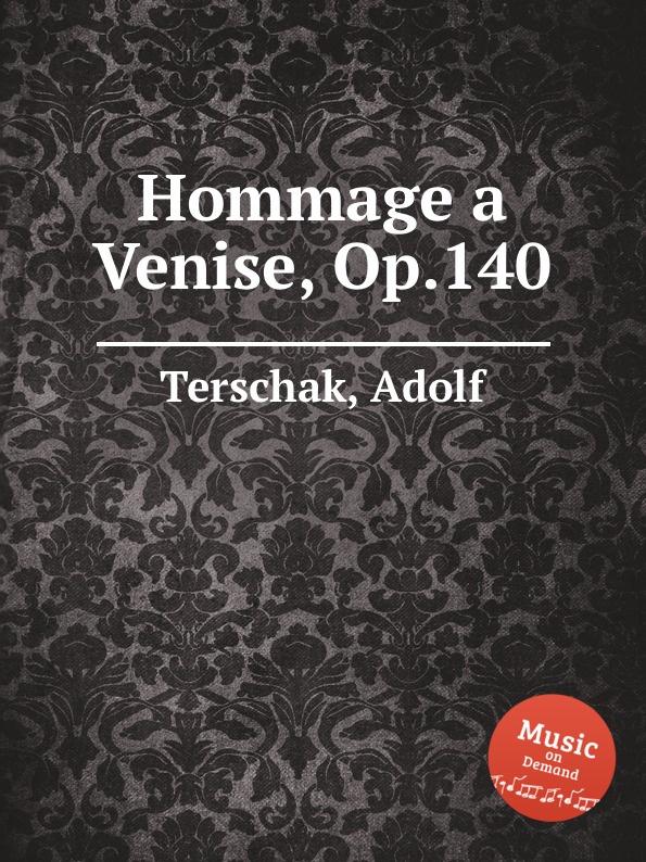 A. Terschak Hommage a Venise, Op.140 a terschak konzertstuck op 51