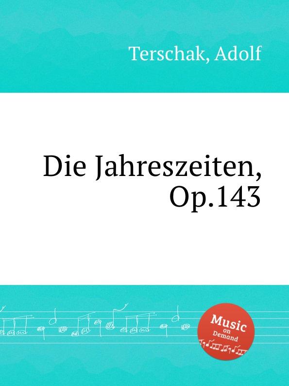 A. Terschak Die Jahreszeiten, Op.143 a terschak konzertstuck op 51