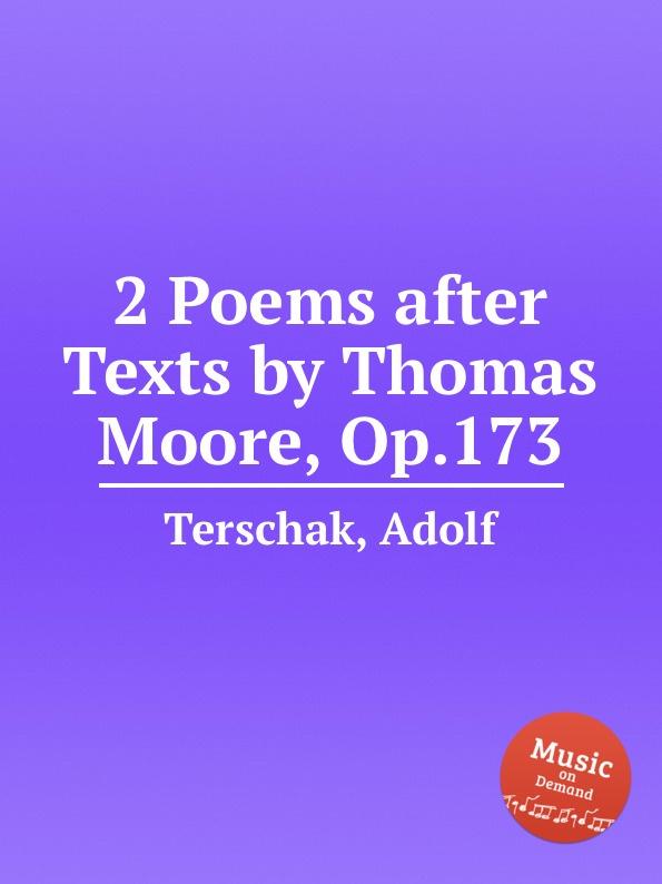 A. Terschak 2 Poems after Texts by Thomas Moore, Op.173 a terschak konzertstuck op 51