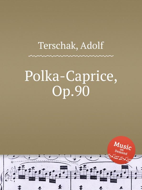 A. Terschak Polka-Caprice, Op.90 a terschak konzertstuck op 51