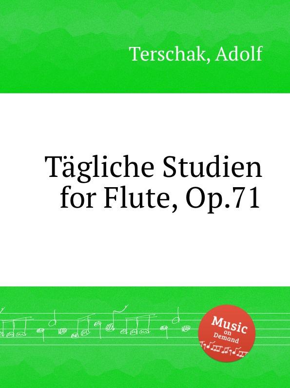 A. Terschak Tagliche Studien for Flute, Op.71 a terschak konzertstuck op 51