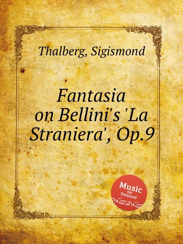 S. Thalberg Fantasia on Bellini.s .La Straniera., Op.9 s thalberg fantasia on verdi s un ballo in maschera op 81