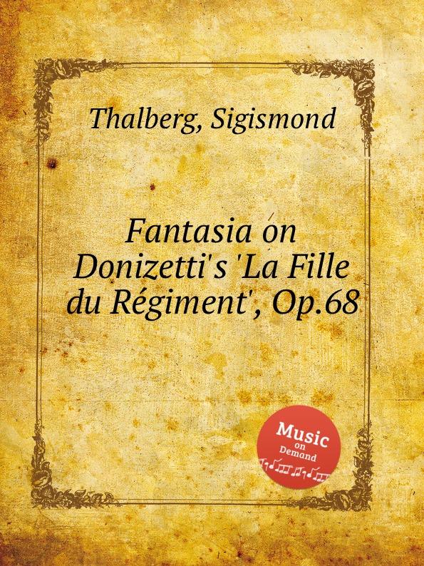 S. Thalberg Fantasia on Donizetti.s .La Fille du Rеgiment., Op.68 ф шопен мазурки op 68 mazurkas op 68