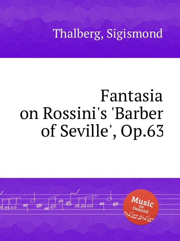S. Thalberg Fantasia on Rossini.s .Barber of Seville., Op.63 s thalberg fantasia on verdi s un ballo in maschera op 81