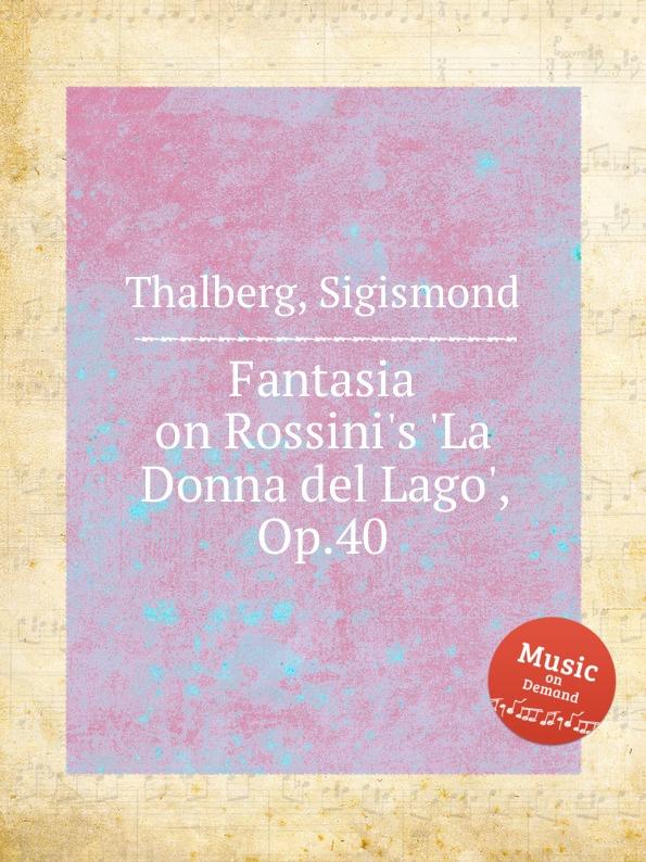 S. Thalberg Fantasia on Rossini.s .La Donna del Lago., Op.40 s thalberg fantasia on verdi s un ballo in maschera op 81