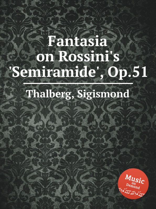 S. Thalberg Fantasia on Rossini.s .Semiramide., Op.51 s thalberg fantasia on verdi s un ballo in maschera op 81