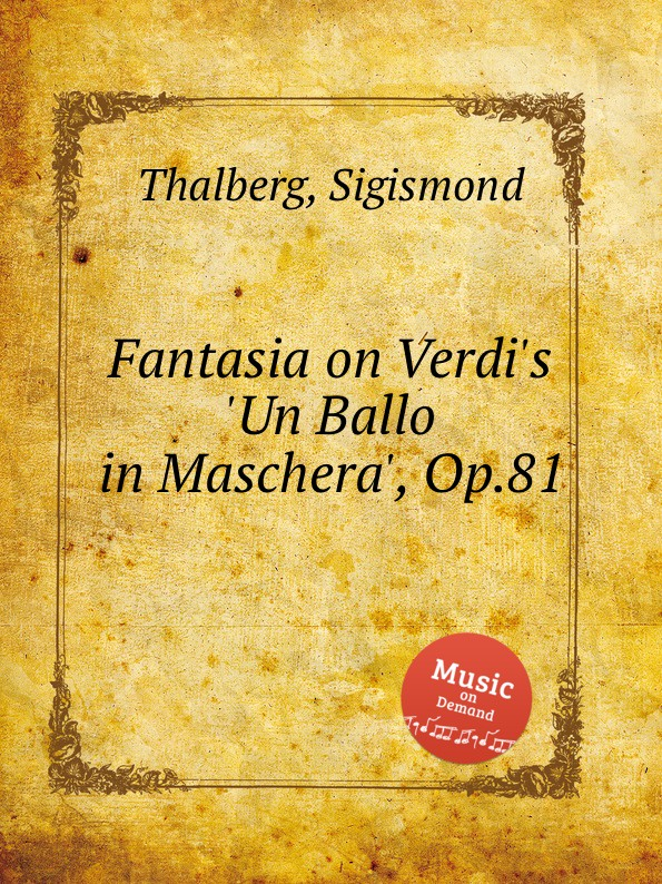 S. Thalberg Fantasia on Verdi.s .Un Ballo in Maschera., Op.81 джузеппе верди un ballo in maschera