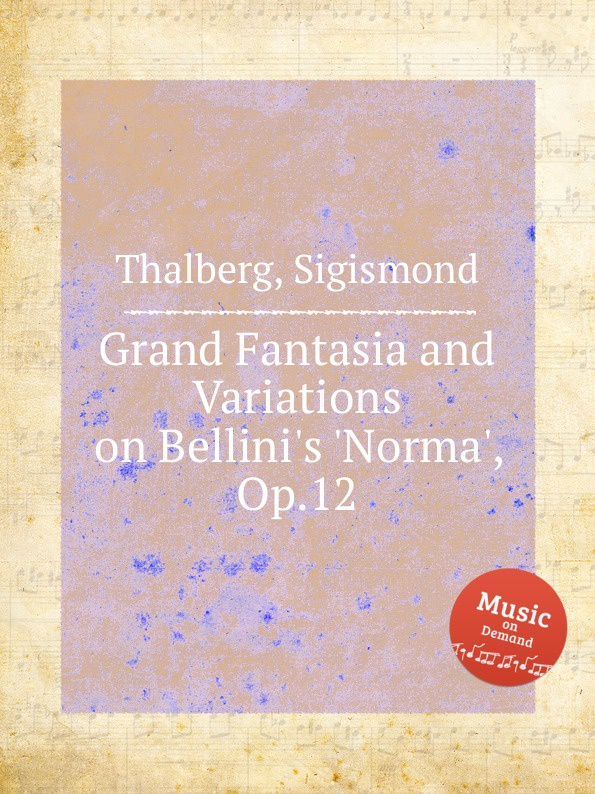 S. Thalberg Grand Fantasia and Variations on Bellini.s .Norma., Op.12 m berson grand duo brillant on motifs of bellini op 16