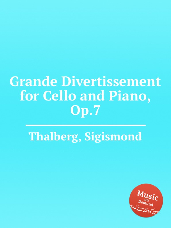 S. Thalberg Grande Divertissement for Cello and Piano, Op.7 s yokoyama la fleur d asie for cello and piano