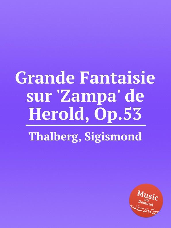 S. Thalberg Grande Fantaisie sur .Zampa. de Herold, Op.53 s thalberg souvenir de vienne op 4