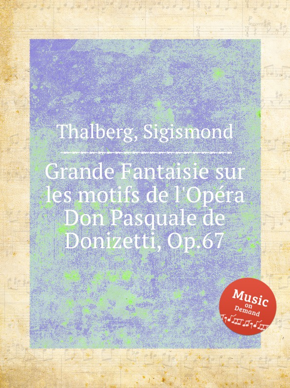 S. Thalberg Grande Fantaisie sur les motifs de l.Opеra Don Pasquale de Donizetti, Op.67 s thalberg souvenir de vienne op 4