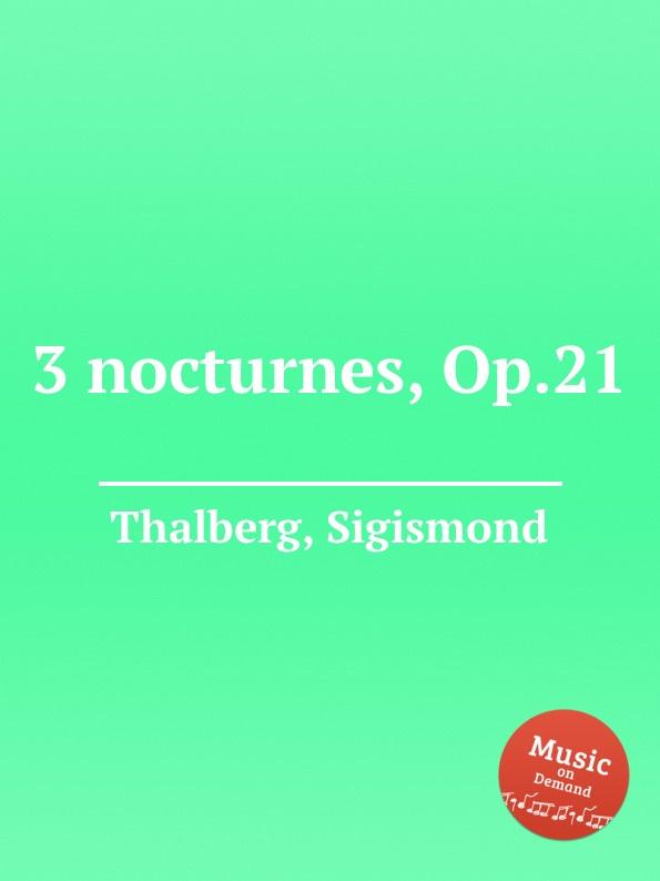 S. Thalberg 3 nocturnes, Op.21 j k mertz 3 nocturnes op 4