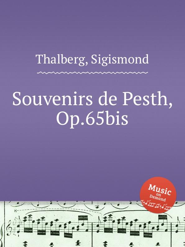 S. Thalberg Souvenirs de Pesth, Op.65bis s thalberg souvenir de vienne op 4