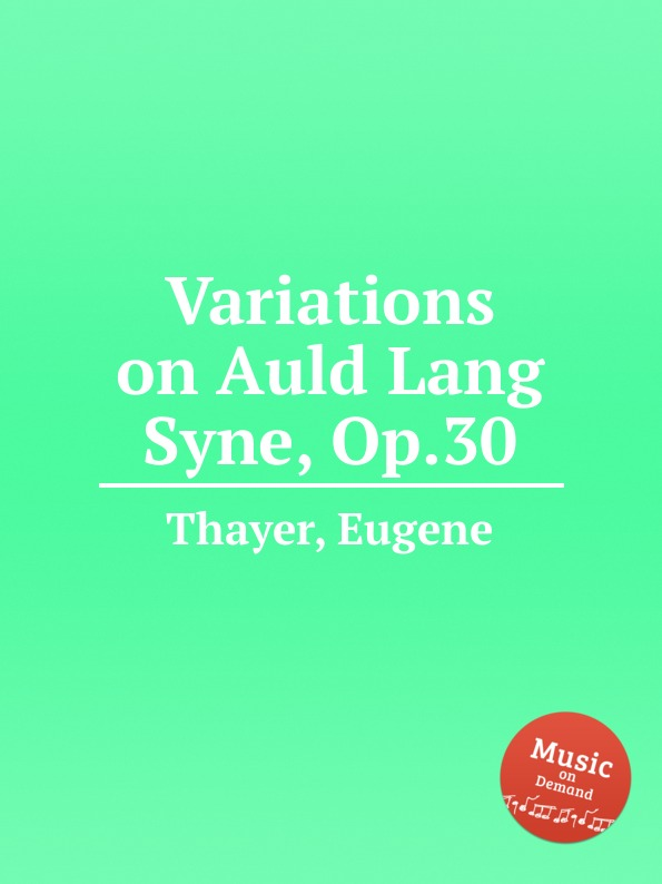 E. Thayer Variations on Auld Lang Syne, Op.30 e thayer concert variations on the choral nuremburg op 28