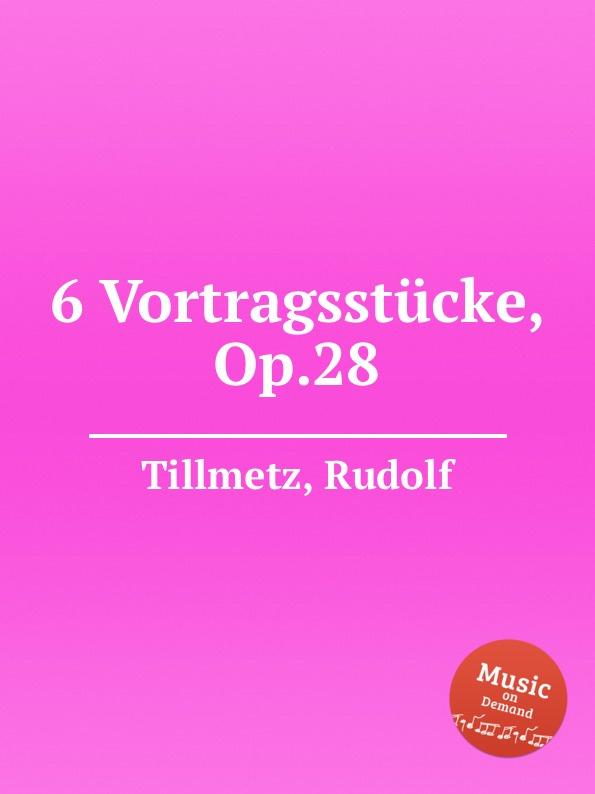 R. Tillmetz 6 Vortragsstucke, Op.28 w rudnick 6 vortragsstucke op 119