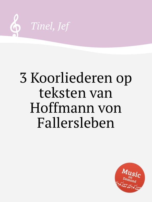 J. Tinel 3 Koorliederen op teksten van Hoffmann von Fallersleben august hoffmann von fallersleben unpolitische lieder von hoffmann von fallersleben