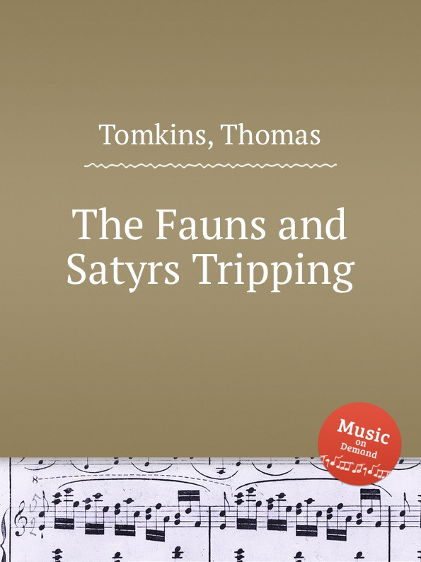 T. Tomkins The Fauns and Satyrs Tripping t tomkins see see the shepherds queen