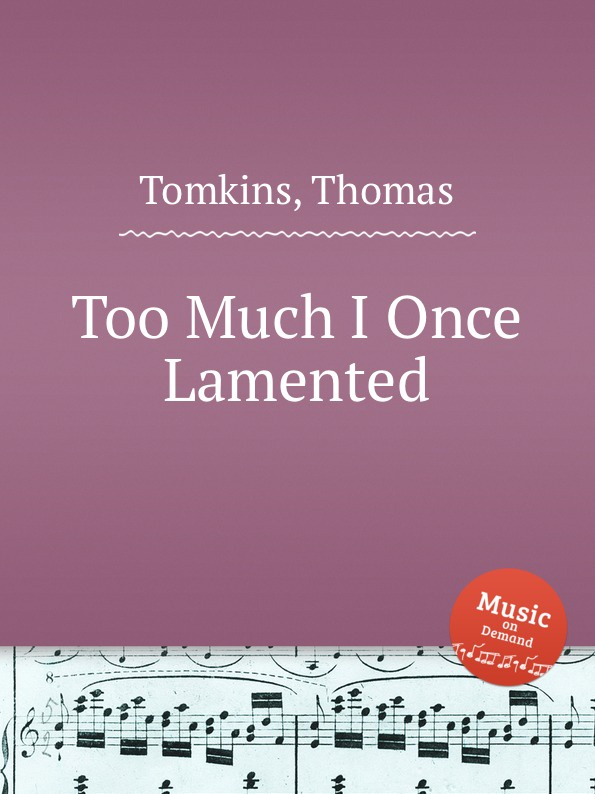 T. Tomkins Too Much I Once Lamented t tomkins see see the shepherds queen