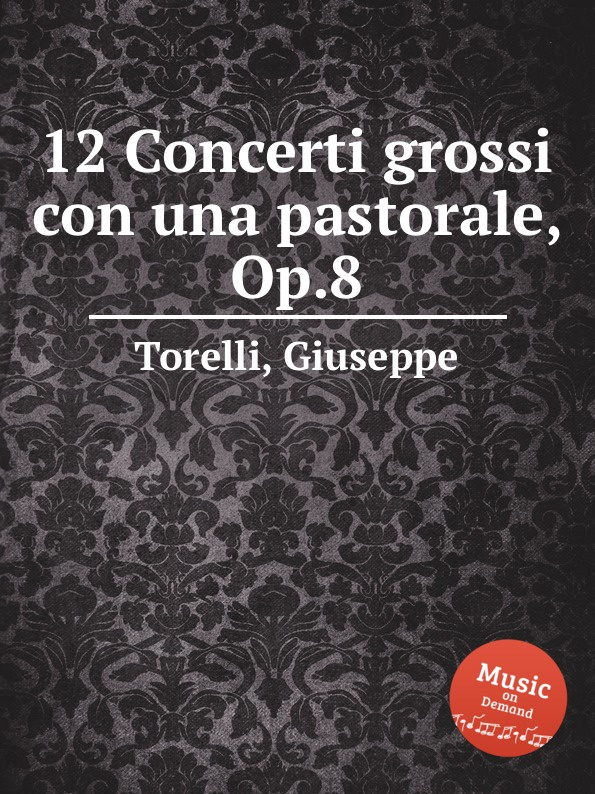 G. Torelli 12 Concerti grossi con una pastorale, Op.8 босоножки julia grossi julia grossi mp002xw192ip