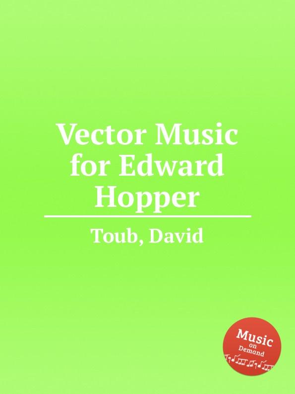 лучшая цена D. Toub Vector Music for Edward Hopper