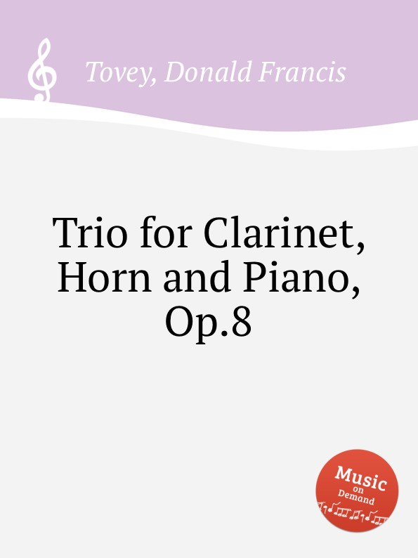 D.F. Tovey Trio for Clarinet, Horn and Piano, Op.8 s kristinkov trio for clarinet violin and piano