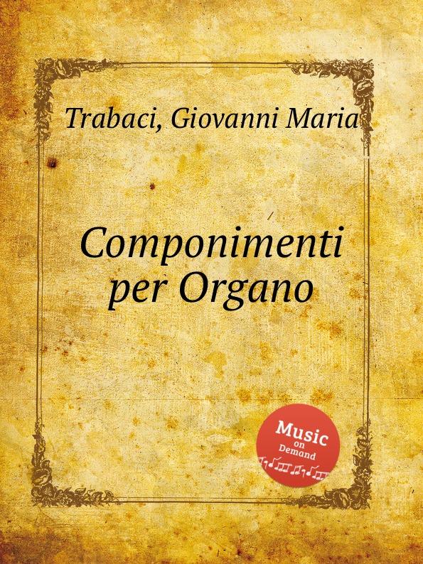 G.M. Trabaci Componimenti per Organo цена и фото