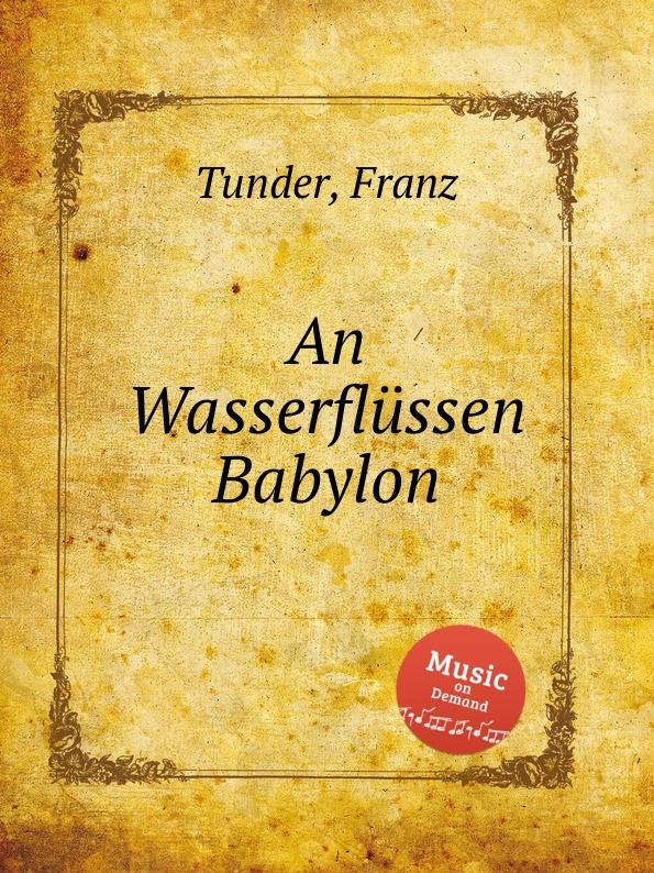 F. Tunder An Wasserflussen Babylon недорого