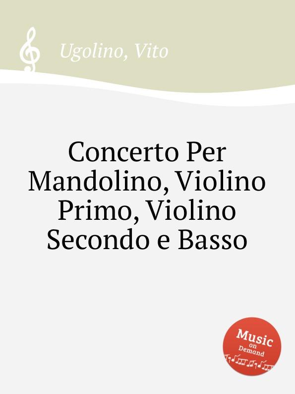 V. Ugolino Concerto Per Mandolino, Violino Primo, Violino Secondo e Basso n matteis arie diverse per il violino