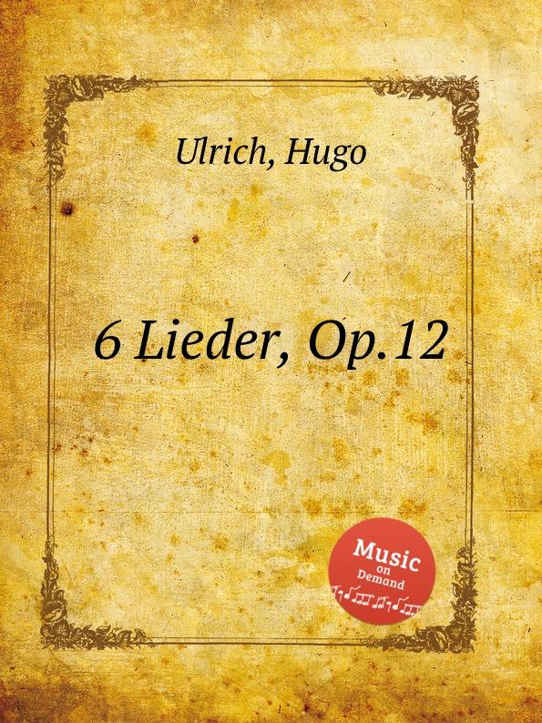 H. Ulrich 6 Lieder, Op.12