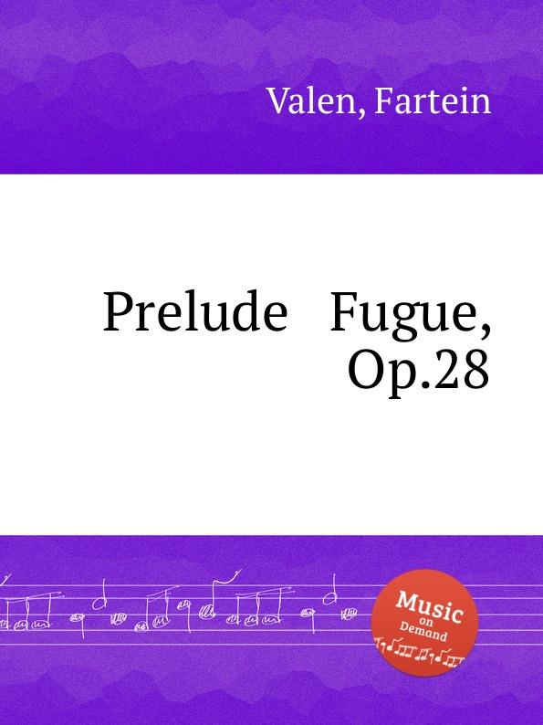 F. Valen Prelude . Fugue, Op.28 f valen gavotte and musette op 24