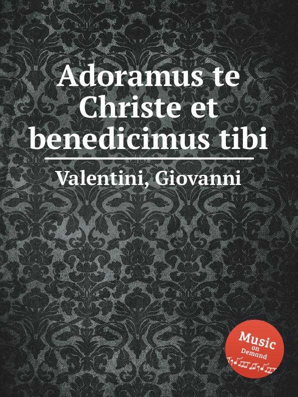 цена G. Valentini Adoramus te Christe et benedicimus tibi в интернет-магазинах