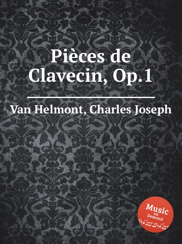 C.J. Van Helmont Piеces de Clavecin, Op.1 h s redgrove joannes baptista van helmont alchemist physician and philosopher