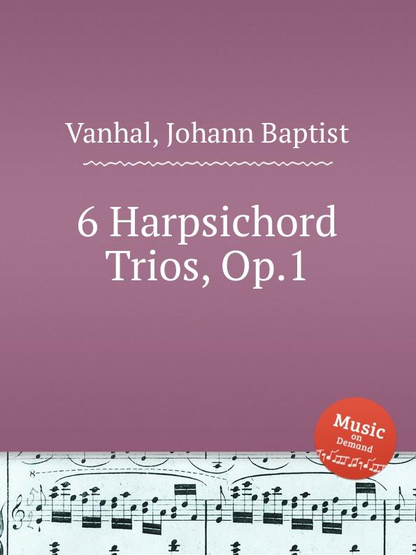 J.B. Vanhal 6 Harpsichord Trios, Op.1 j f x sterkel 3 harpsichord trios op 2