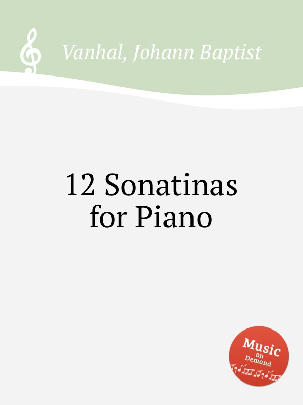 J.B. Vanhal 12 Sonatinas for Piano