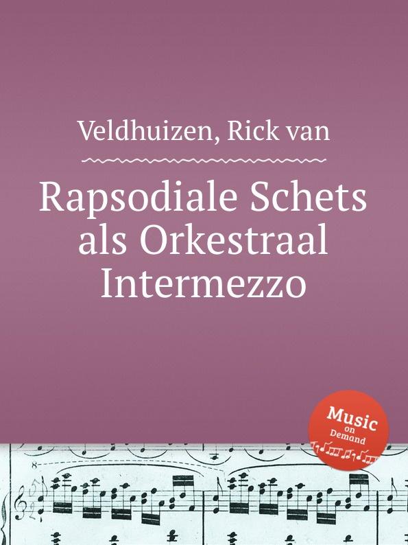 R. van Veldhuizen Rapsodiale Schets als Orkestraal Intermezzo r van veldhuizen rapsodie no 4