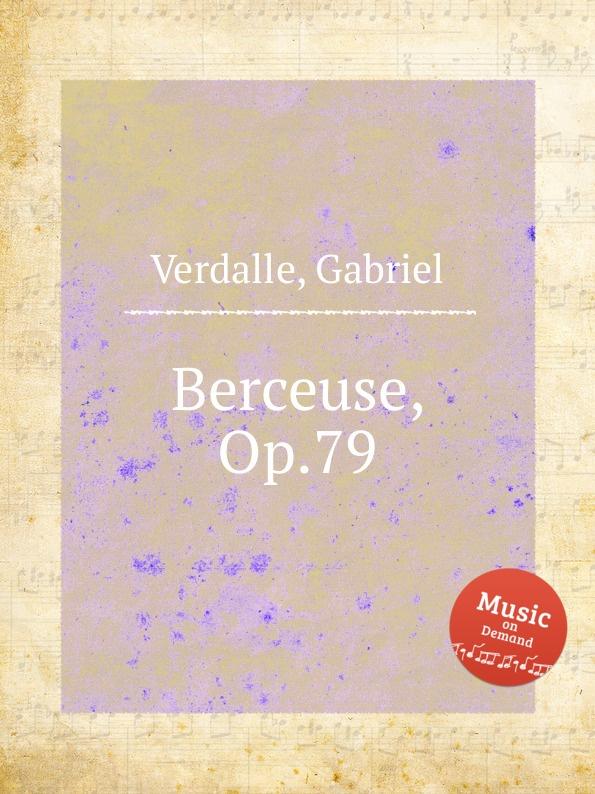 G. Verdalle Berceuse, Op.79 g verdalle berceuse op 79