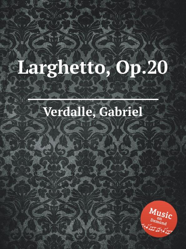 G. Verdalle Larghetto, Op.20 g verdalle berceuse op 79