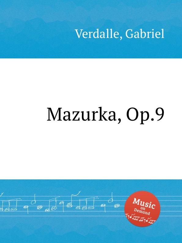G. Verdalle Mazurka, Op.9 g martucci tempo di mazurka op 11