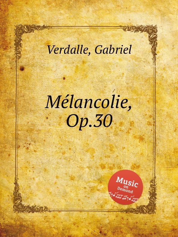 G. Verdalle Mеlancolie, Op.30 g verdalle lucciola op 39