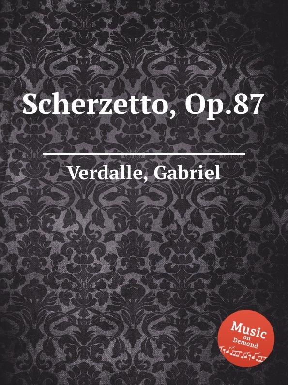 G. Verdalle Scherzetto, Op.87 g verdalle berceuse op 79