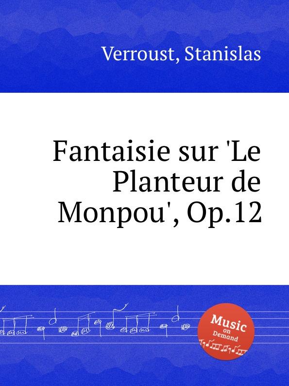 S. Verroust Fantaisie sur .Le Planteur de Monpou., Op.12 m carcassi fantaisie sur les motifs du serment op 45