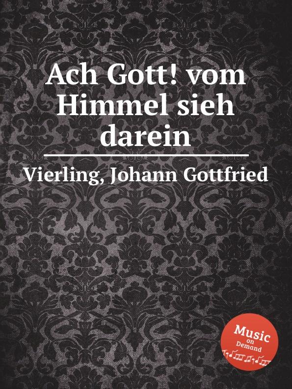 J.G. Vierling Ach Gott. vom Himmel sieh darein