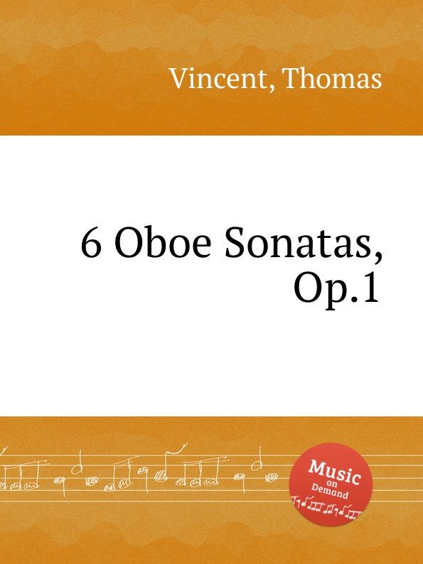 T. Vincent 6 Oboe Sonatas, Op.1 f devienne 3 oboe sonatas op 70
